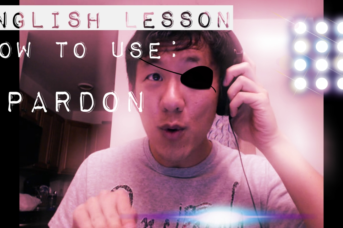 "English Lesson: ""Pardon"""