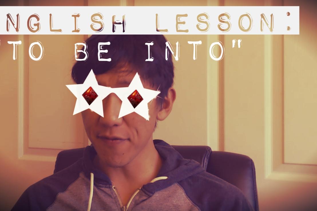"""English Lesson: """"To BeInto"""""""