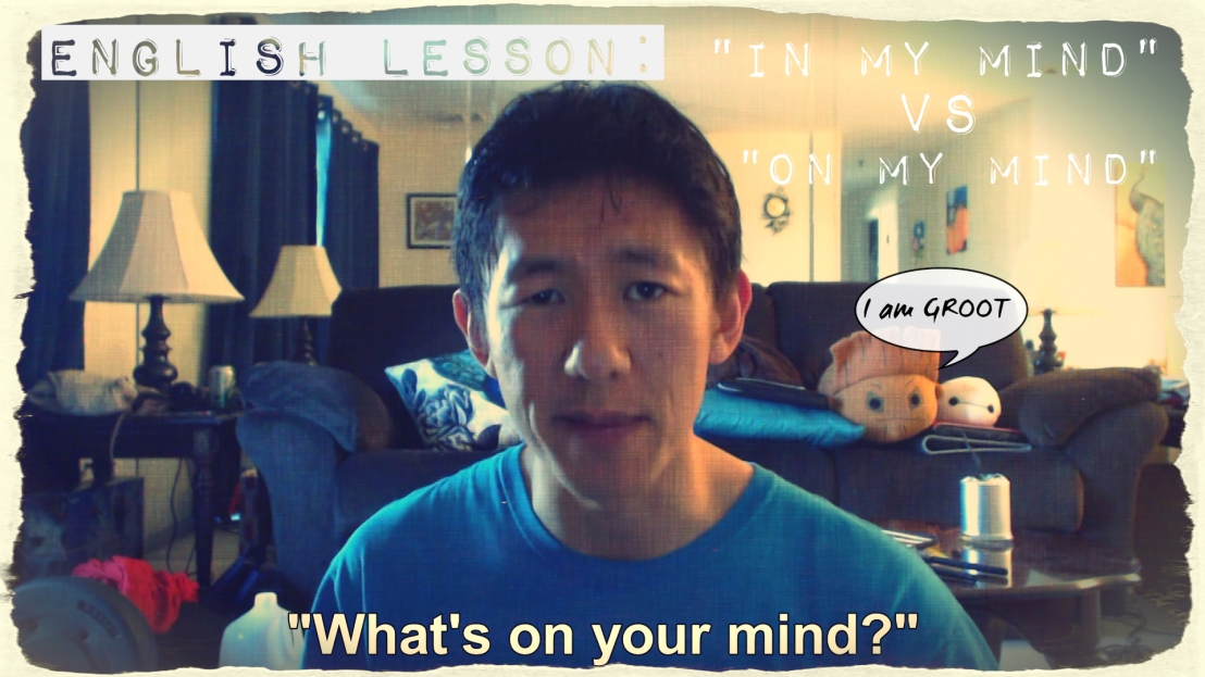 "English Lesson: ""In My Mind"" Vs ""On My Mind"""