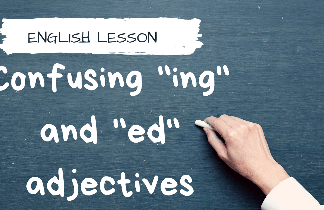 "How to Use ""ING"" and ""ED"" Adjectives"