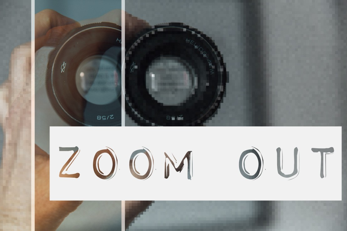 Zoom Out | Make a Bigger Picture